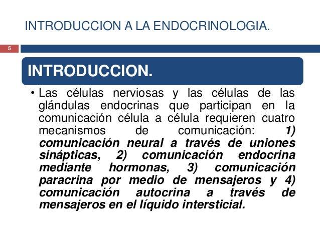 INTRODUCCION A LA ENDOCRINOLOGIA.INTRODUCCION.• Las células nerviosas y las células de lasglándulas endocrinas que partici...