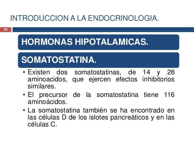 INTRODUCCION A LA ENDOCRINOLOGIA.HORMONAS HIPOTALAMICAS.SOMATOSTATINA.• La somatostatina inhibe la secreciónde GH, TSH y e...