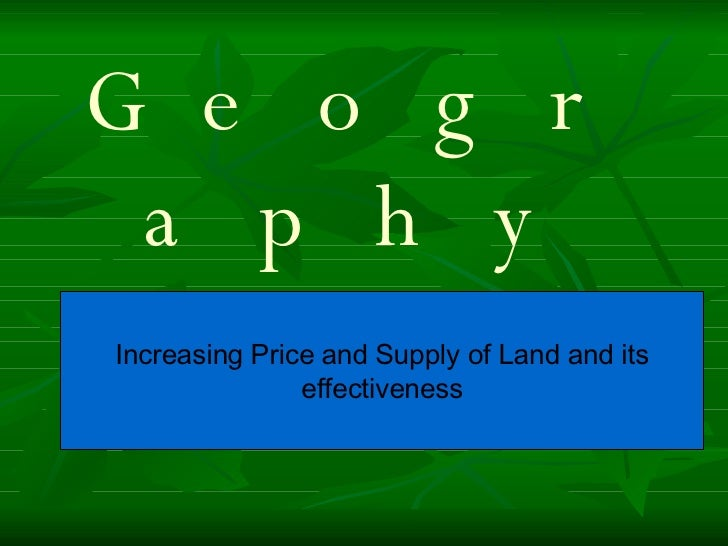 Geography Increasing Price and Supply of Land and its effectiveness