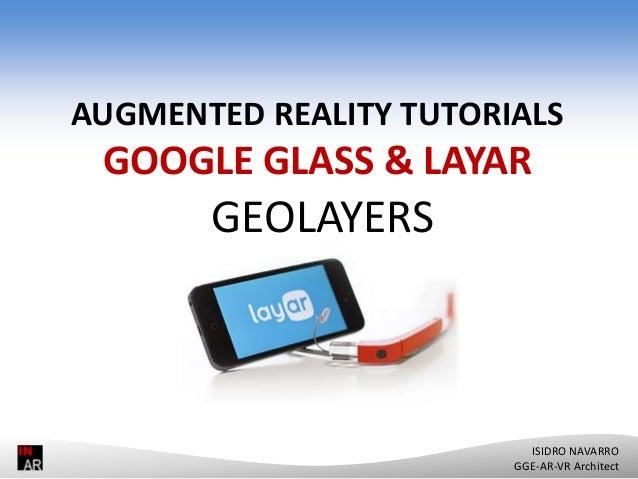 GOOGLE GLASS & LAYAR AUGMENTED REALITY TUTORIALS GOOGLE GLASS & LAYAR GEOLAYERS ISIDRO NAVARRO GGE-AR-VR Architect