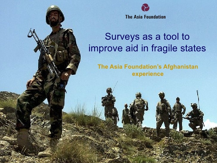 Surveys as a tool toimprove aid in fragile states  The Asia Foundation's Afghanistan             experience
