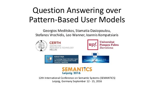 Question Answering over Pattern-Based User Models Georgios Meditskos, Stamatia Dasiopoulou, Stefanos Vrochidis, Leo Wanner...