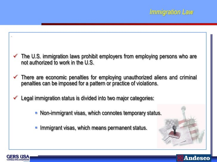 Immigration Law.     The U.S. immigration laws prohibit employers from employing persons who are      not authorized to w...