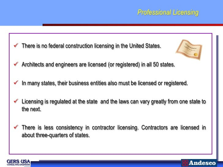 Professional Licensing There is no federal construction licensing in the United States. Architects and engineers are lic...