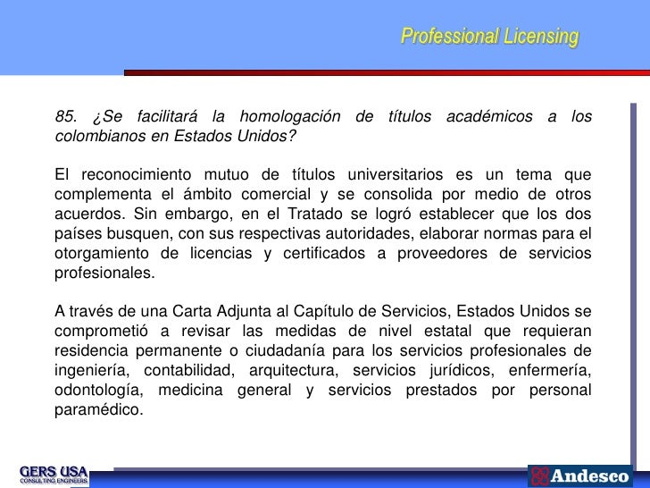 Professional Licensing85. ¿Se facilitará la homologación de títulos académicos a loscolombianos en Estados Unidos?El recon...