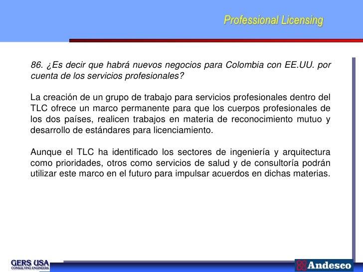 Professional Licensing86. ¿Es decir que habrá nuevos negocios para Colombia con EE.UU. porcuenta de los servicios profesio...