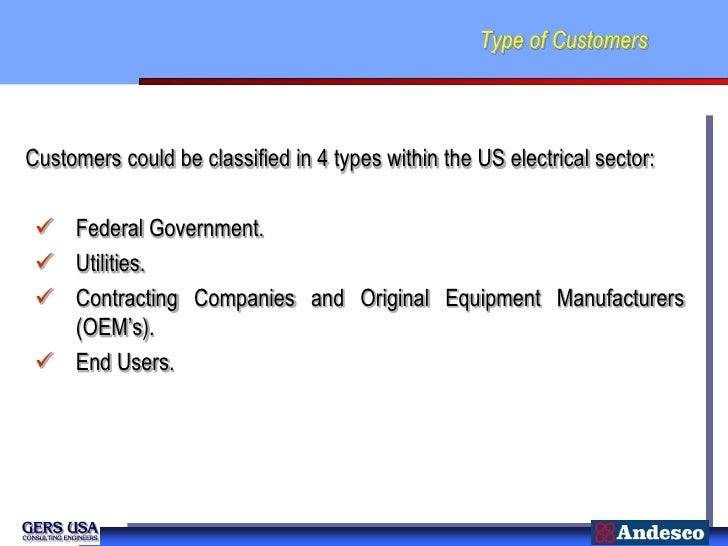 Type of CustomersCustomers could be classified in 4 types within the US electrical sector:  Federal Government.  Utiliti...