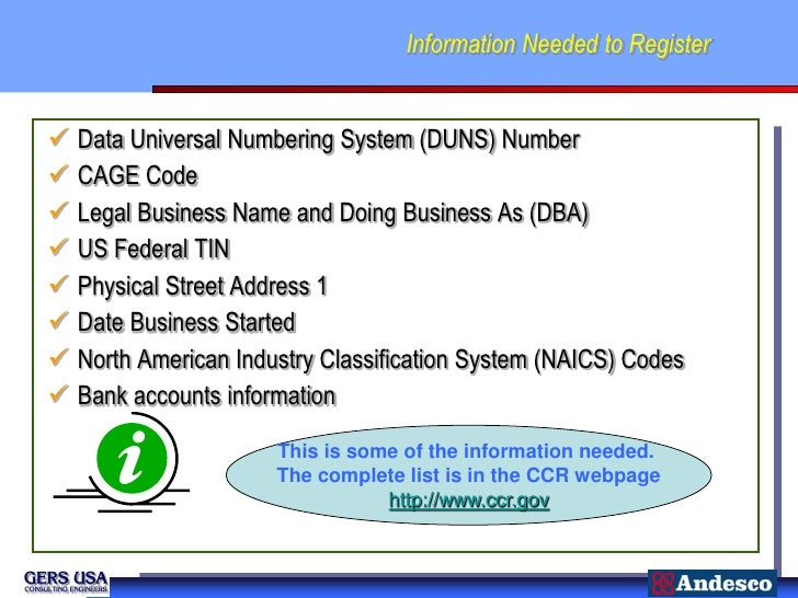 Information Needed to Register   Data Universal Numbering System (DUNS) Number   CAGE Code   Legal Business Name and Do...