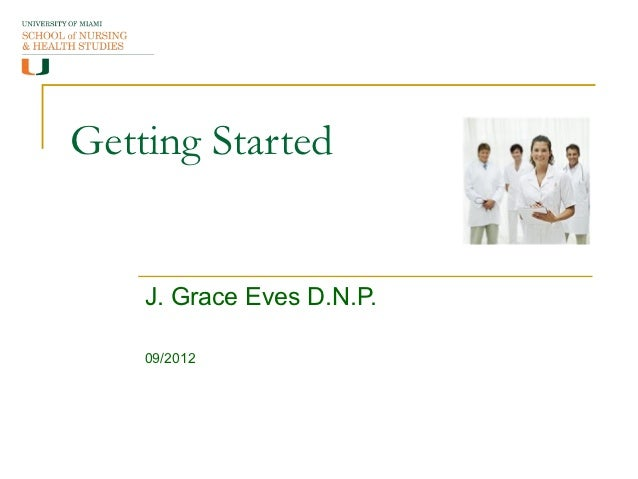 Getting Started    J. Grace Eves D.N.P.    09/2012