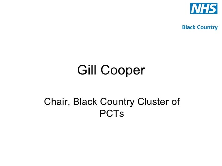 Gill CooperChair, Black Country Cluster of             PCTs