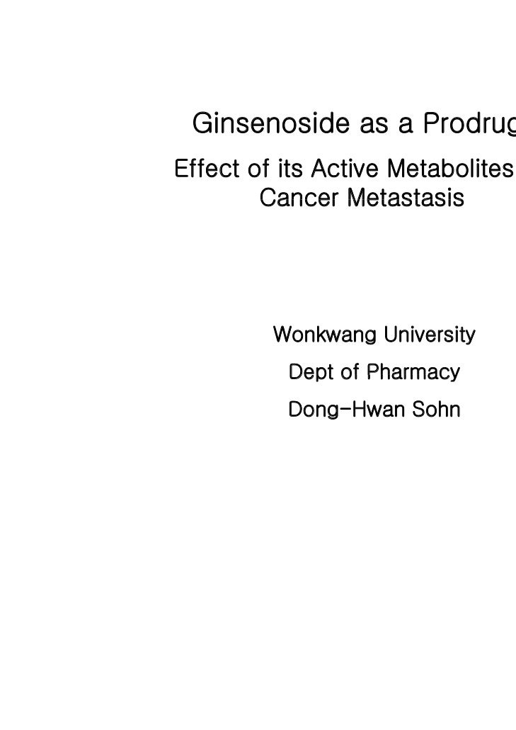 Ginsenoside as a Prodrug:Effect of its Active Metabolites on        Cancer Metastasis         Wonkwang University         ...