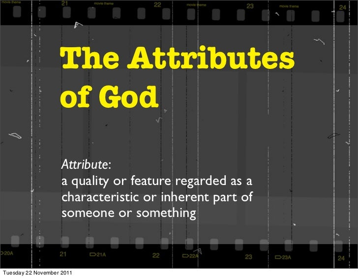 The Attributes                   of God                    Attribute:                    a quality or feature regarded as ...