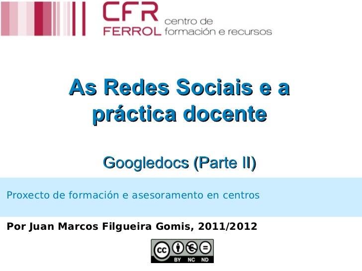 As Redes Sociais e a             práctica docente                 Googledocs (Parte II)Proxecto de formación e asesorament...