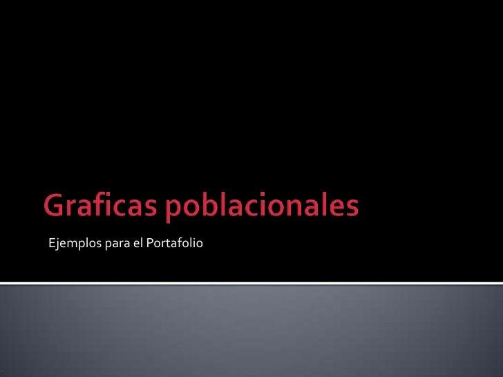Graficaspoblacionales<br />Ejemplos para el Portafolio<br />
