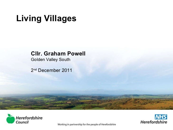 Living Villages Cllr. Graham Powell Golden Valley South 2 nd  December 2011