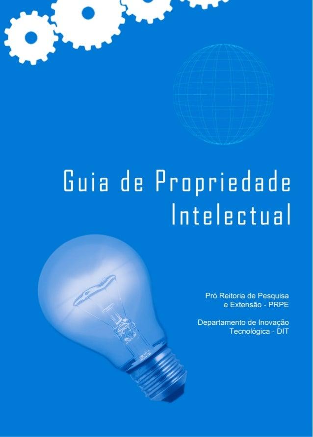 GUIA DE PROPRIEDADE INTELECTUAL Organização do Guia Kelli C. H. de Bittencourt Rozangela Curi Pedrosa