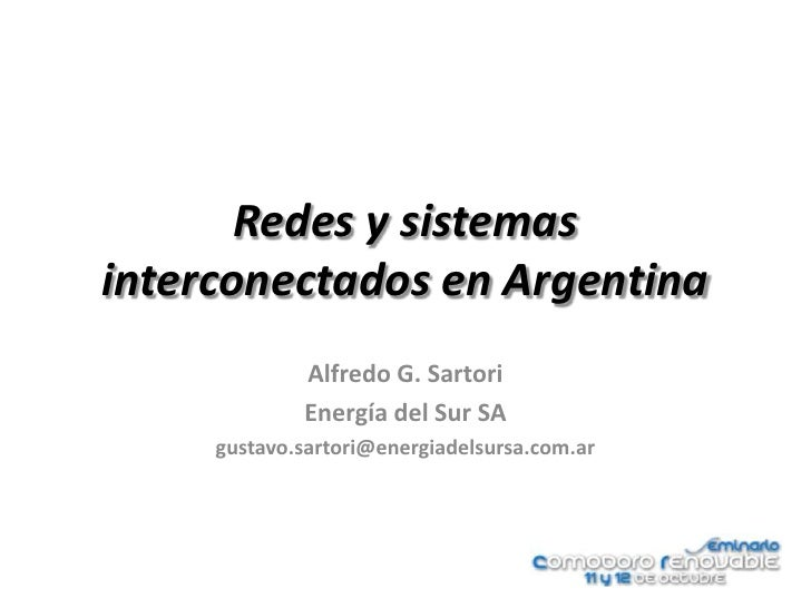Redes y sistemasinterconectados en Argentina             Alfredo G. Sartori             Energía del Sur SA     gustavo.sar...