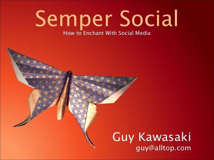 How to Enchant With Social Media Semper Social Guy Kawasaki [email_address]