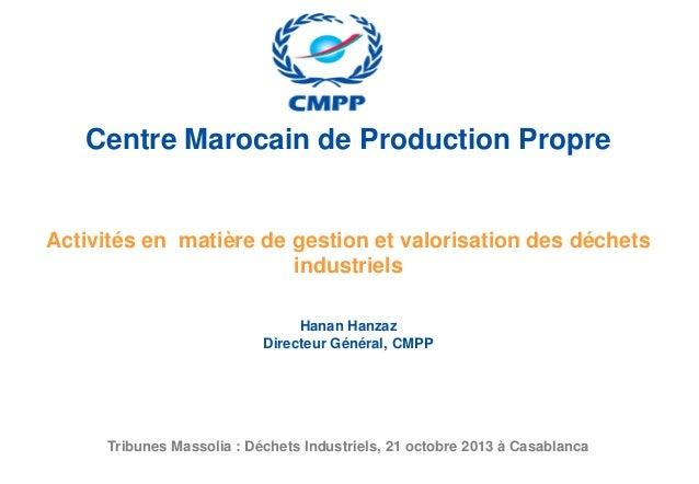 Centre Marocain de Production Propre  Activités en matière de gestion et valorisation des déchets industriels Hanan Hanzaz...