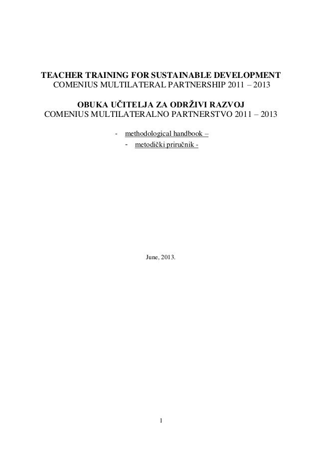 1 TEACHER TRAINING FOR SUSTAINABLE DEVELOPMENT COMENIUS MULTILATERAL PARTNERSHIP 2011 – 2013 OBUKA UĈITELJA ZA ODRŢIVI RAZ...