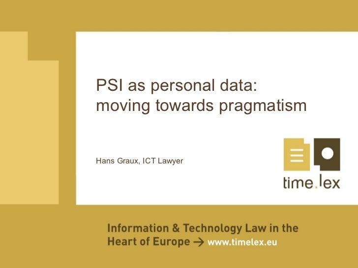 PSI as personal data:moving towards pragmatismHans Graux, ICT Lawyer