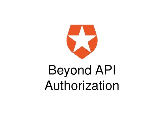 6/24 Beyond API Authorization   Identiverse 2018