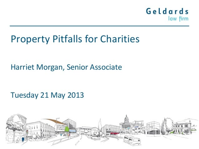 Property Pitfalls for CharitiesTuesday 21 May 2013Harriet Morgan, Senior Associate