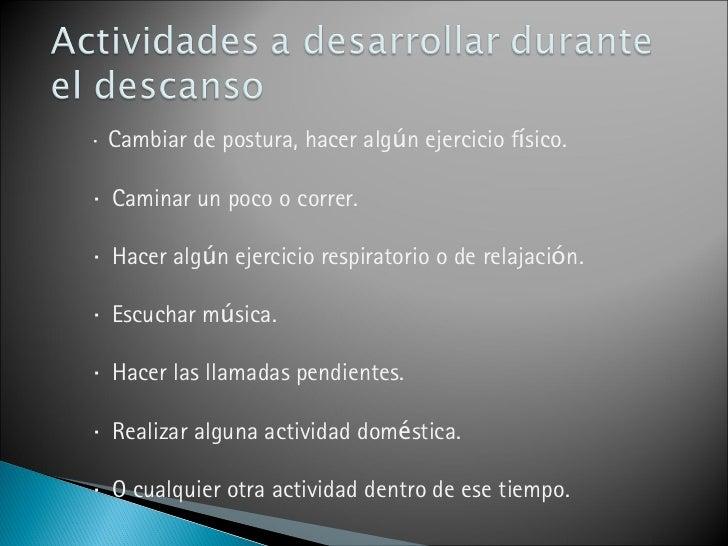 · Cambiar de postura, hacer alg ú n ejercicio f í sico.  · Caminar un poco o correr.  · Hacer alg ú n ejercicio respi...