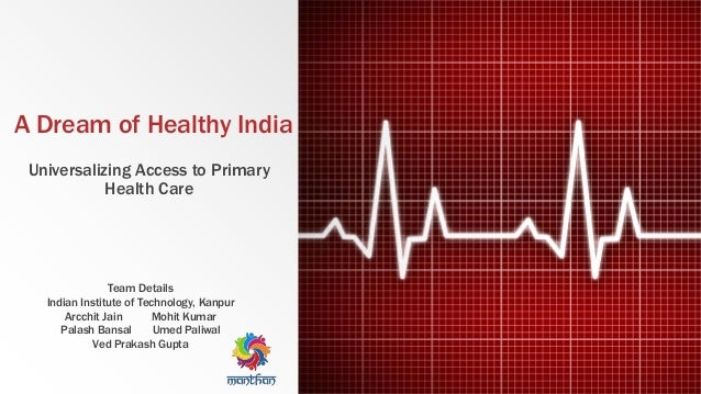 A Dream of Healthy India Universalizing Access to Primary Health Care Team Details Indian Institute of Technology, Kanpur ...