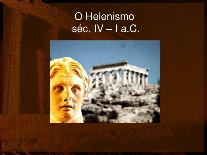 O Helenismoséc. IV – I a.C.