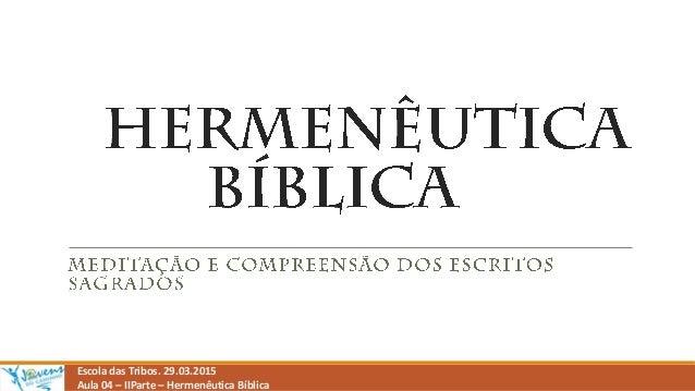 Escola das Tribos. 29.03.2015 Aula 04 – IIParte – Hermenêutica Bíblica