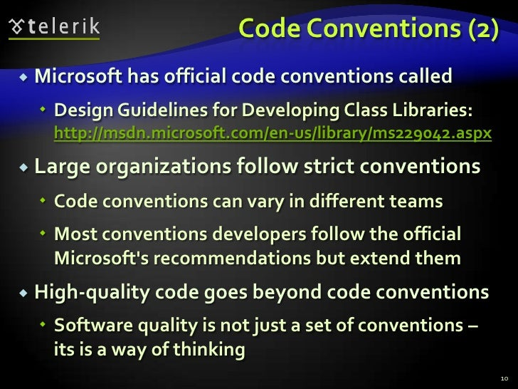 Code Conventions (2)<br />Microsoft has official code conventions called<br />Design Guidelines for Developing Class Libra...
