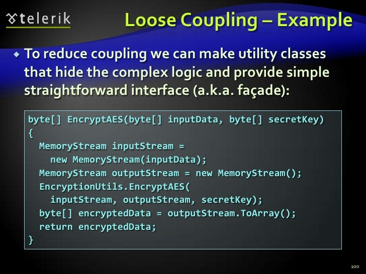 Loose Coupling – Example<br />To reduce coupling we can make utility classes that hide the complex logic and provide simpl...