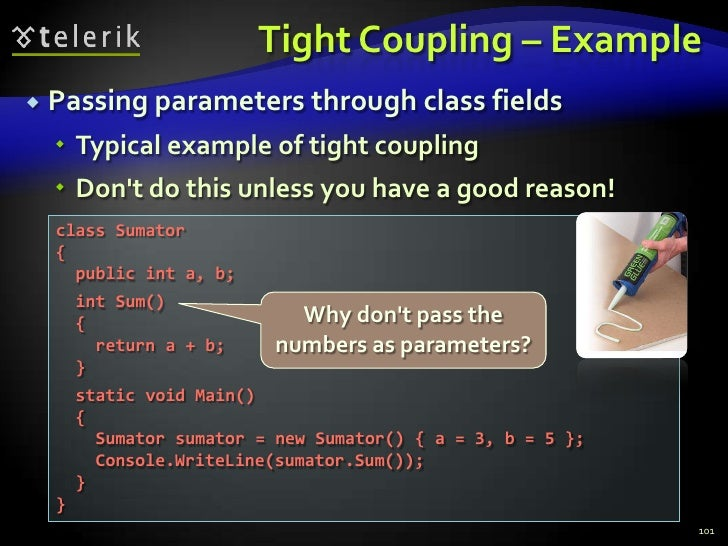Tight Coupling – Example<br />Passing parameters through class fields<br />Typical example of tight coupling<br />Don't do...