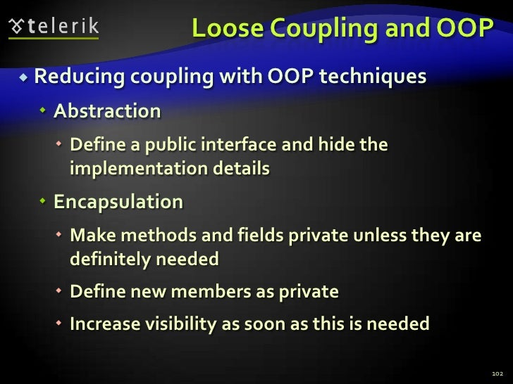 Loose Coupling and OOP<br />Reducing coupling with OOP techniques<br />Abstraction<br />Define a public interface and hide...
