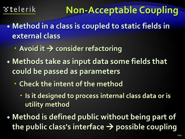 Non-Acceptable Coupling<br />Method in a class is coupled to static fields in external class<br />Avoid it  consider refa...