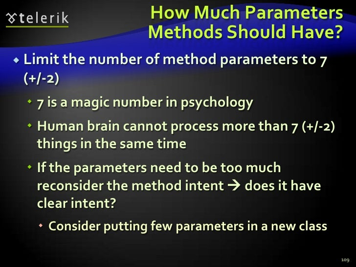 How Much Parameters Methods Should Have?<br />Limit the number of method parameters to 7 (+/-2)<br />7 is a magic number i...