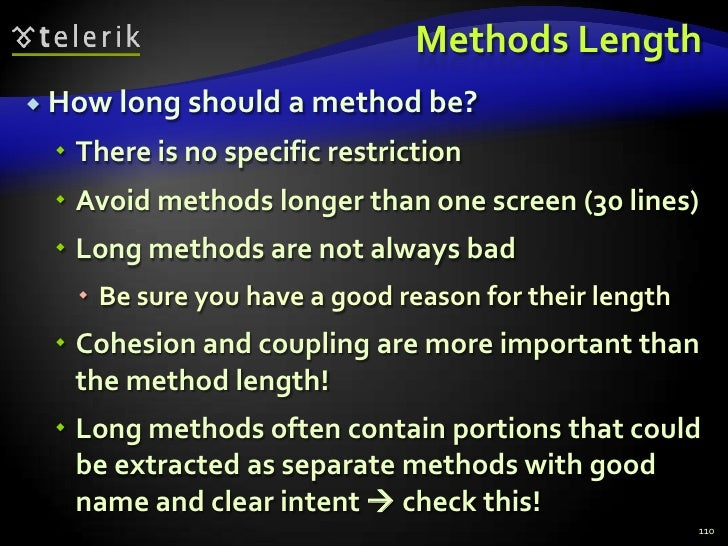 Methods Length<br />How long should a method be?<br />There is no specific restriction<br />Avoid methods longer than one ...