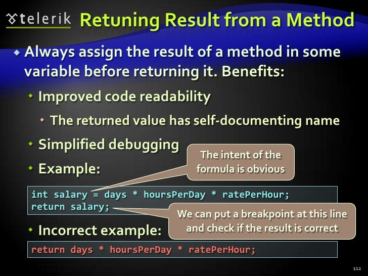 Retuning Result from a Method<br />Always assign the result of a method in some variable before returning it. Benefits:<br...