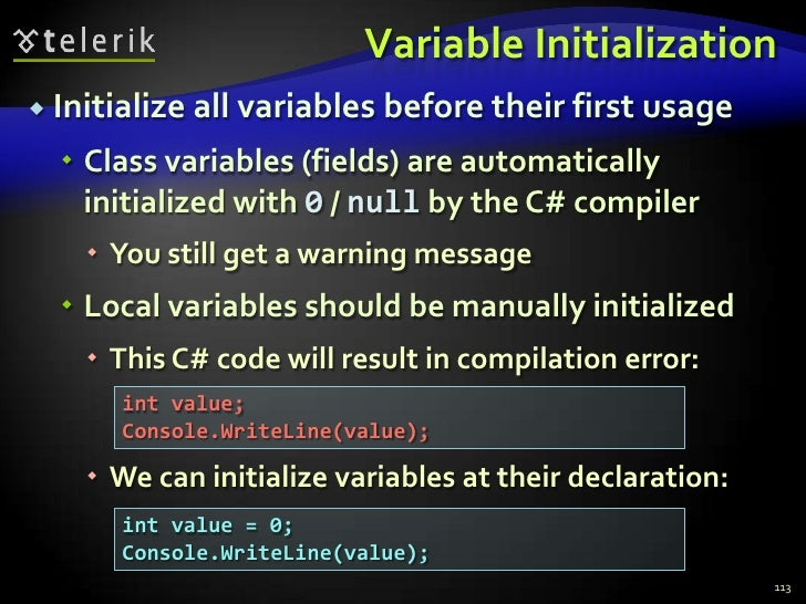 Variable Initialization<br />Initialize all variables before their first usage<br />Class variables (fields) are automatic...
