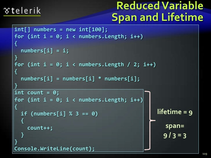 Reduced Variable Span and Lifetime<br />119<br />int[] numbers = new int[100];<br />for (int i = 0; i < numbers.Length; i+...