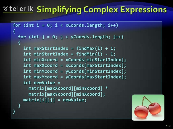 Simplifying Complex Expressions<br />124<br />for (int i = 0; i < xCoords.length; i++)<br />{<br />  for (int j = 0; j < y...