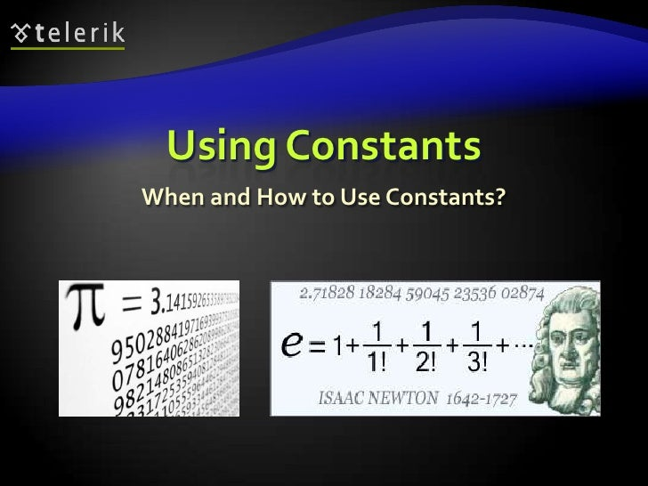 Using Constants<br />When and How to Use Constants?<br />