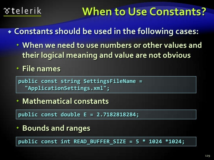 When to Use Constants?<br />Constants should be used in the following cases:<br />When we need to use numbers or other val...