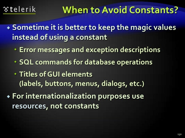 When to Avoid Constants?<br />Sometime it is better to keep the magic values instead of using a constant<br />Error messag...