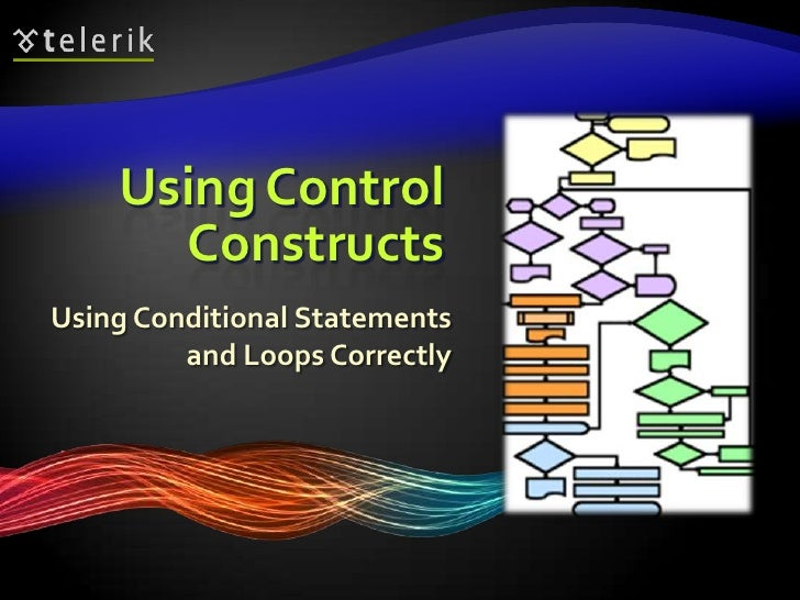 Using Control Constructs<br />Using Conditional Statements and Loops Correctly<br />