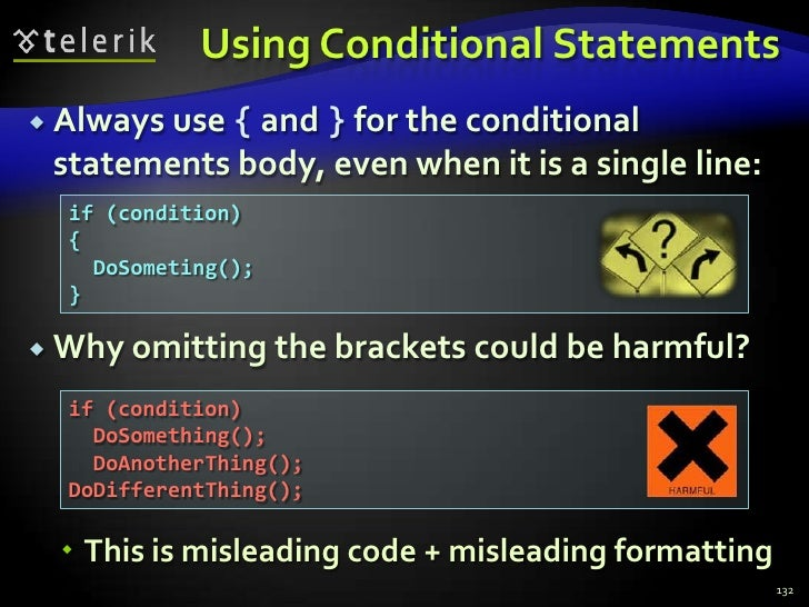 Using Conditional Statements<br />Always use { and } for the conditional statements body, even when it is a single line:<b...