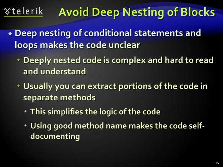 Avoid Deep Nesting of Blocks<br />Deep nesting of conditional statements and loops makes the code unclear<br />Deeply nest...