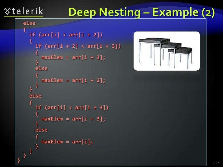 Deep Nesting – Example (2)<br />137<br />  else<br />  {<br />    if (arr[i] < arr[i + 2])<br />    {<br />      if (arr[i...