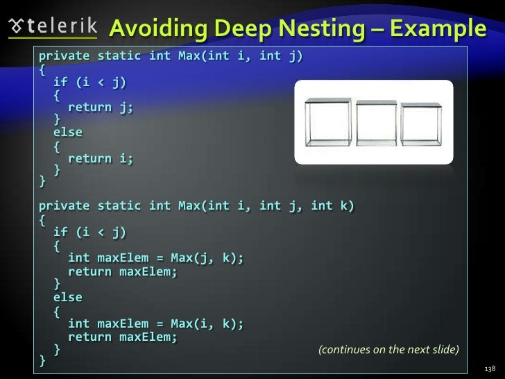 Avoiding Deep Nesting – Example<br />138<br />private static int Max(int i, int j)<br />{<br />  if (i < j)<br />  {<br />...